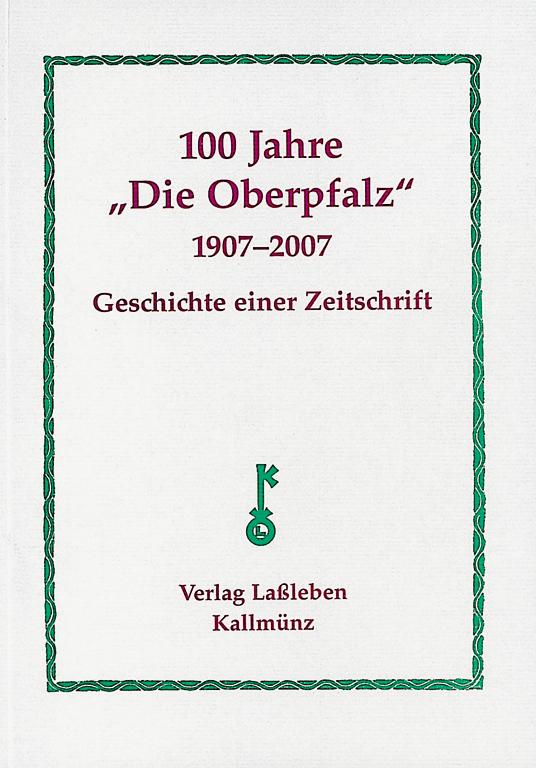 """100 Jahre """"Die Oberpfalz""""  1907-2007 Geschichte Einer Zeitschrift"""