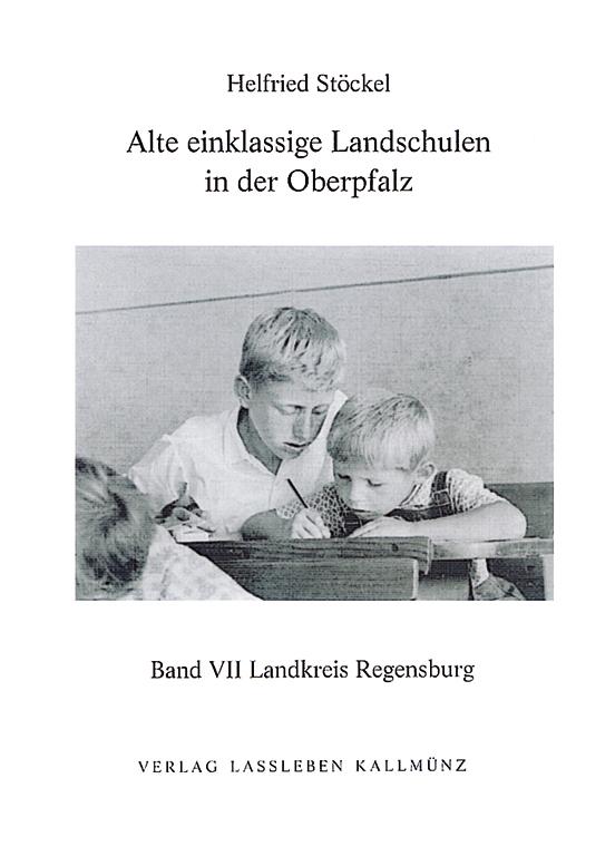 Helfried Stöckel, Einklassige Landschulen In Der Oberpfalz Band 7 Landkreis Regensburg