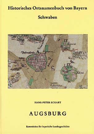 Historisches Ortsnamenbuch Von Bayern, Teil Schwaben, Band 14: Eckart, Augsburg. Alte Kreisfreie Stadt Und Altlandkreis