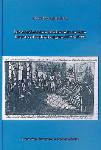 Bregler, Die Oberdeutschen Reichsstädte Auf Dem Raststatter Friedenskongreß (1797-1799)