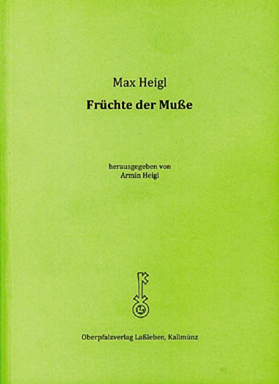 Max Heigl, Früchte Der Muße